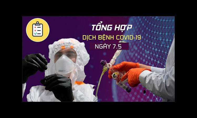 Tổng hợp tin dịch bệnh virus corona tối 7.5: 17 bệnh nhân Covid-19 mới ở Việt Nam là ai?